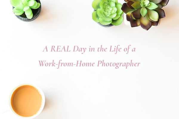 A REAL day in the life of a work-from-home photographer